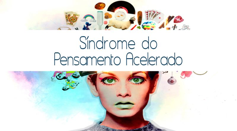 sindrome-do-pensamento-acelerado-psiqueasy