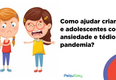 Como ajudar crianças e adolescentes com ansiedade e tédio na pandemia?